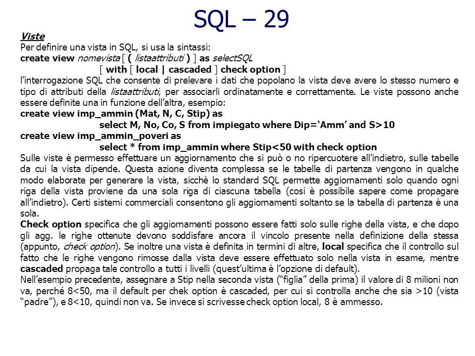 SQL – 29 Viste Per definire una vista in SQL, si usa la sintassi: