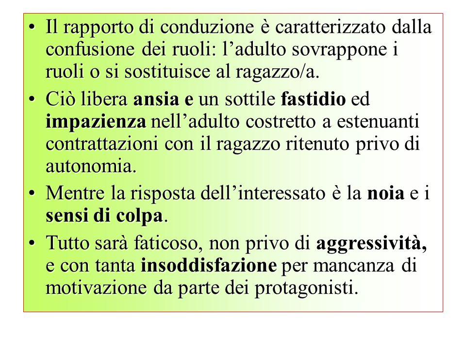 Il rapporto di conduzione è caratterizzato dalla confusione dei ruoli: l'adulto sovrappone i ruoli o si sostituisce al ragazzo/a.