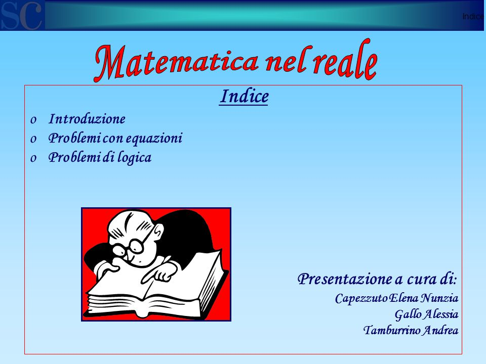 Matematica nel reale Indice Presentazione a cura di: Introduzione