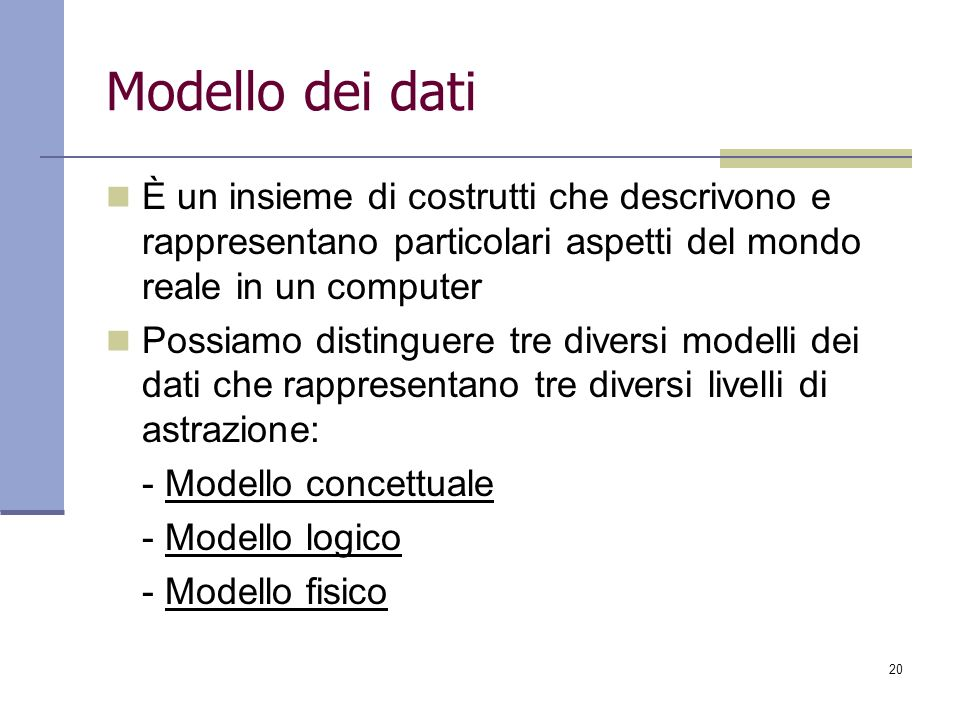 Modello dei dati È un insieme di costrutti che descrivono e rappresentano particolari aspetti del mondo reale in un computer.