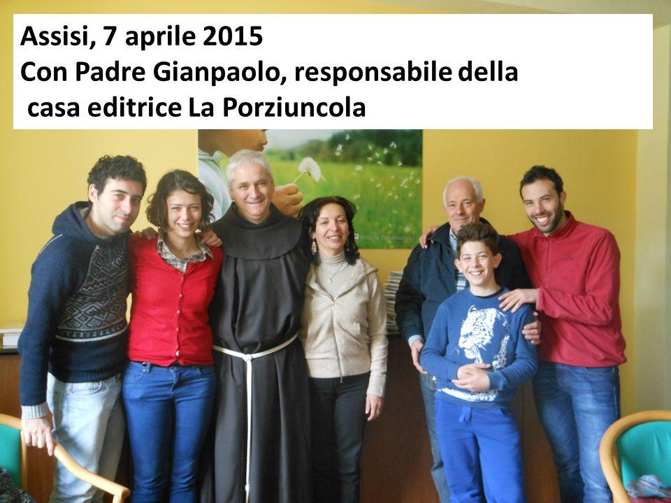 Assisi, 7 aprile 2015 Con Padre Gianpaolo, responsabile della casa editrice La Porziuncola
