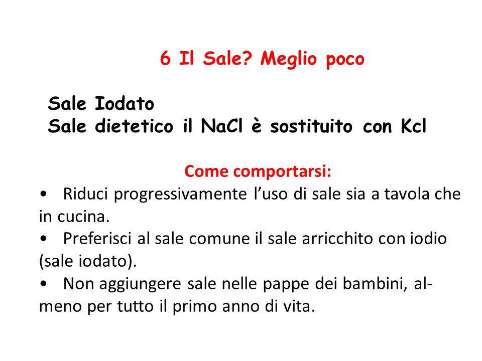 6 Il Sale Meglio poco Sale Iodato. Sale dietetico il NaCl è sostituito con Kcl. Come comportarsi:
