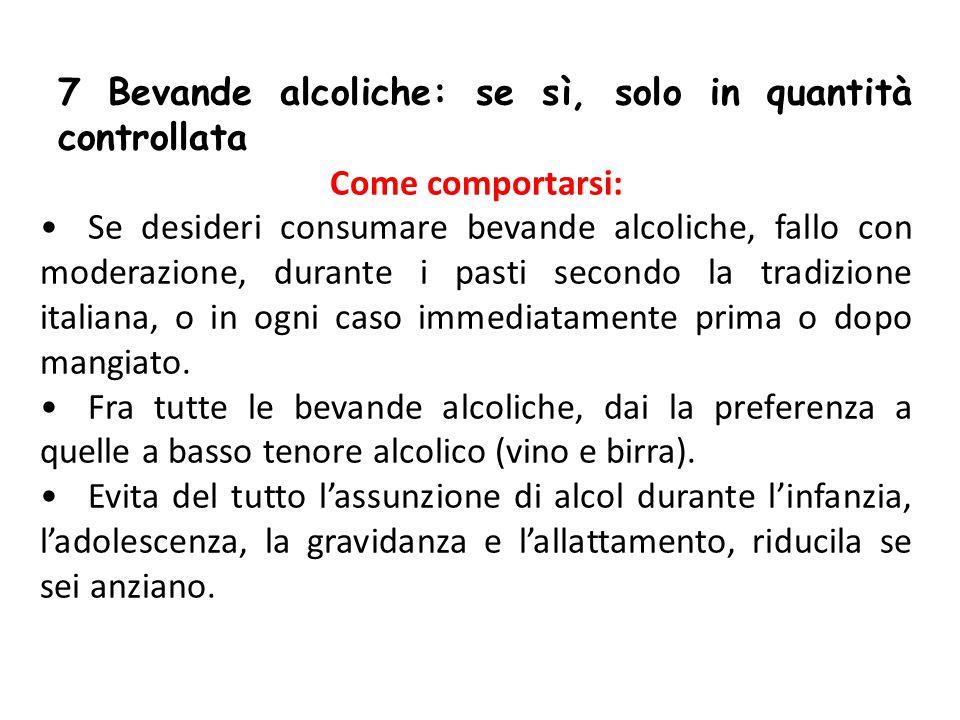 7 Bevande alcoliche: se sì, solo in quantità controllata