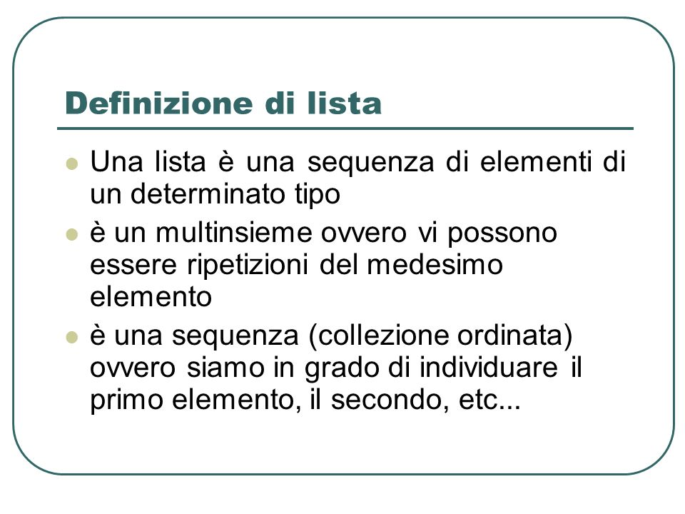 Definizione di lista Una lista è una sequenza di elementi di un determinato tipo.