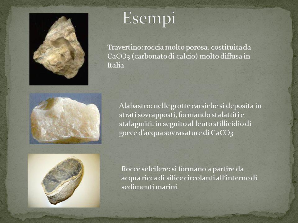 Esempi Travertino: roccia molto porosa, costituita da CaCO3 (carbonato di calcio) molto diffusa in Italia.