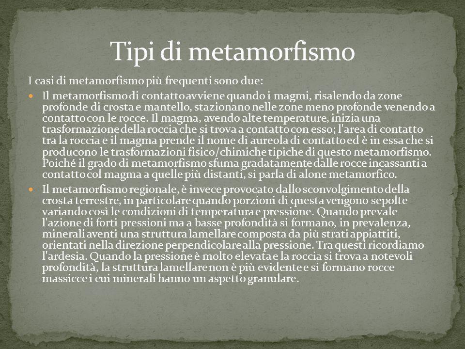 Tipi di metamorfismo I casi di metamorfismo più frequenti sono due: