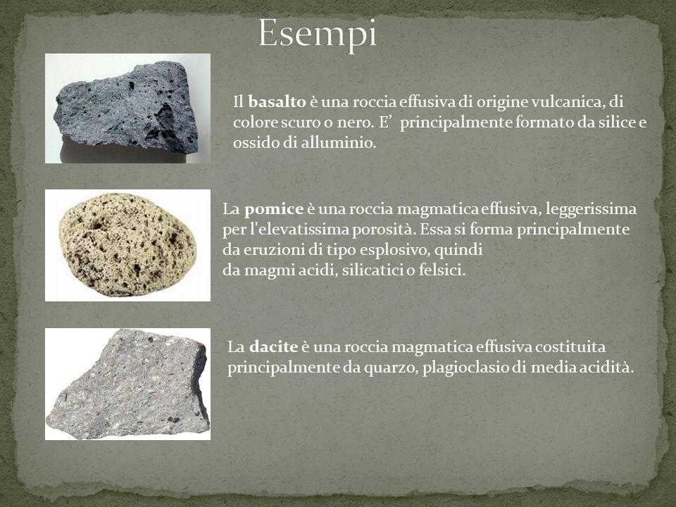 Esempi Il basalto è una roccia effusiva di origine vulcanica, di colore scuro o nero. E' principalmente formato da silice e ossido di alluminio.