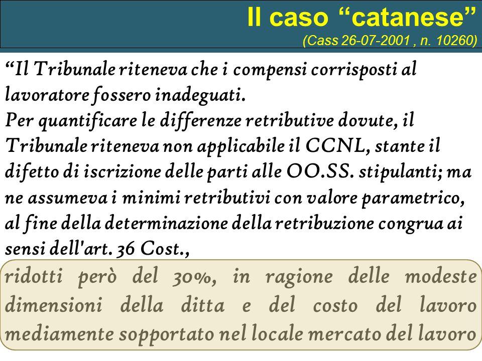 Il caso catanese (Cass 26-07-2001 , n. 10260) Il Tribunale riteneva che i compensi corrisposti al lavoratore fossero inadeguati.