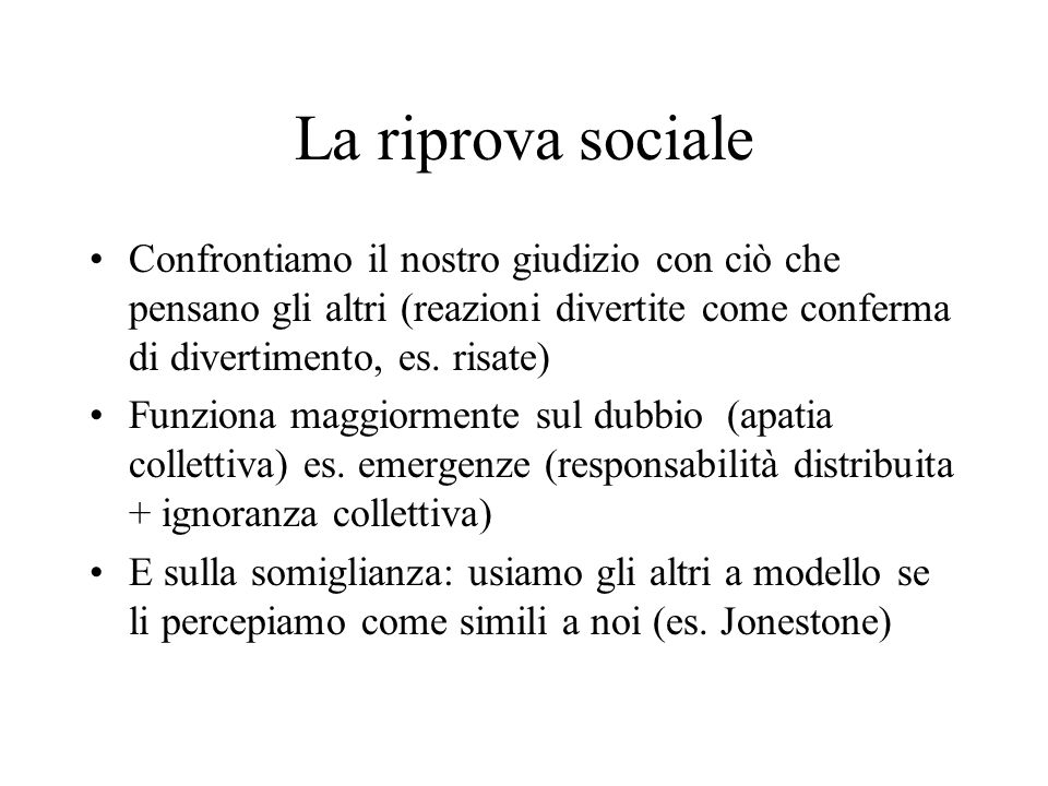 La riprova sociale Confrontiamo il nostro giudizio con ciò che pensano gli altri (reazioni divertite come conferma di divertimento, es. risate)