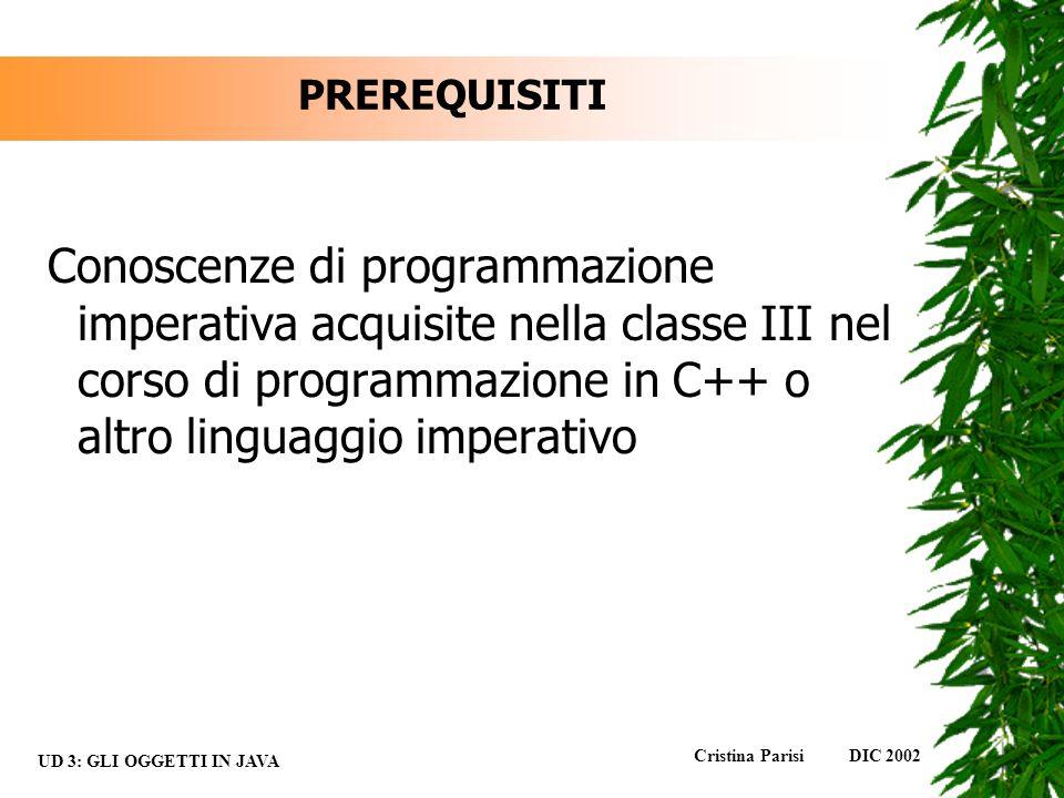 PREREQUISITI Conoscenze di programmazione imperativa acquisite nella classe III nel corso di programmazione in C++ o altro linguaggio imperativo.