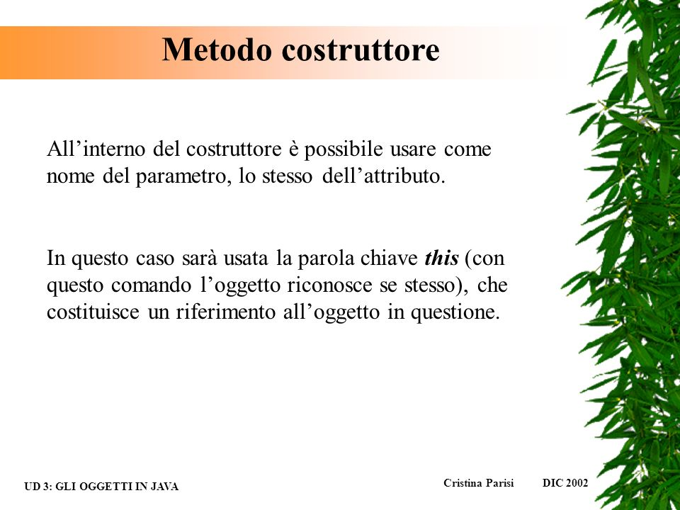 Metodo costruttore All'interno del costruttore è possibile usare come nome del parametro, lo stesso dell'attributo.