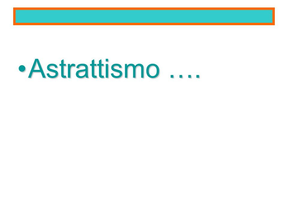 Astrattismo ….