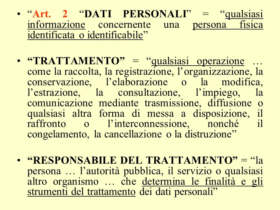 Art. 2 DATI PERSONALI = qualsiasi informazione concernente una persona fisica identificata o identificabile