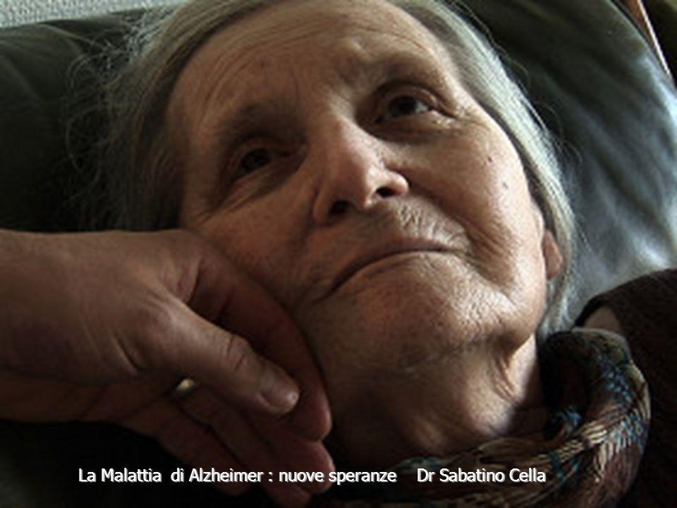 La Malattia di Alzheimer : nuove speranze Dr Sabatino Cella
