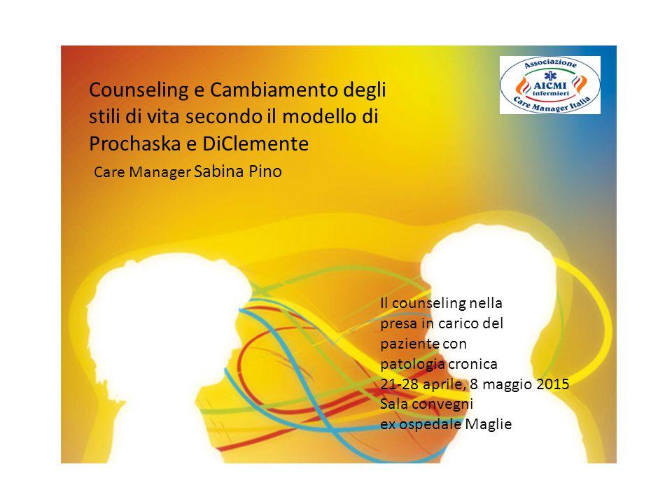 Counseling e Cambiamento degli stili di vita secondo il modello di Prochaska e DiClemente Care Manager Sabina Pino