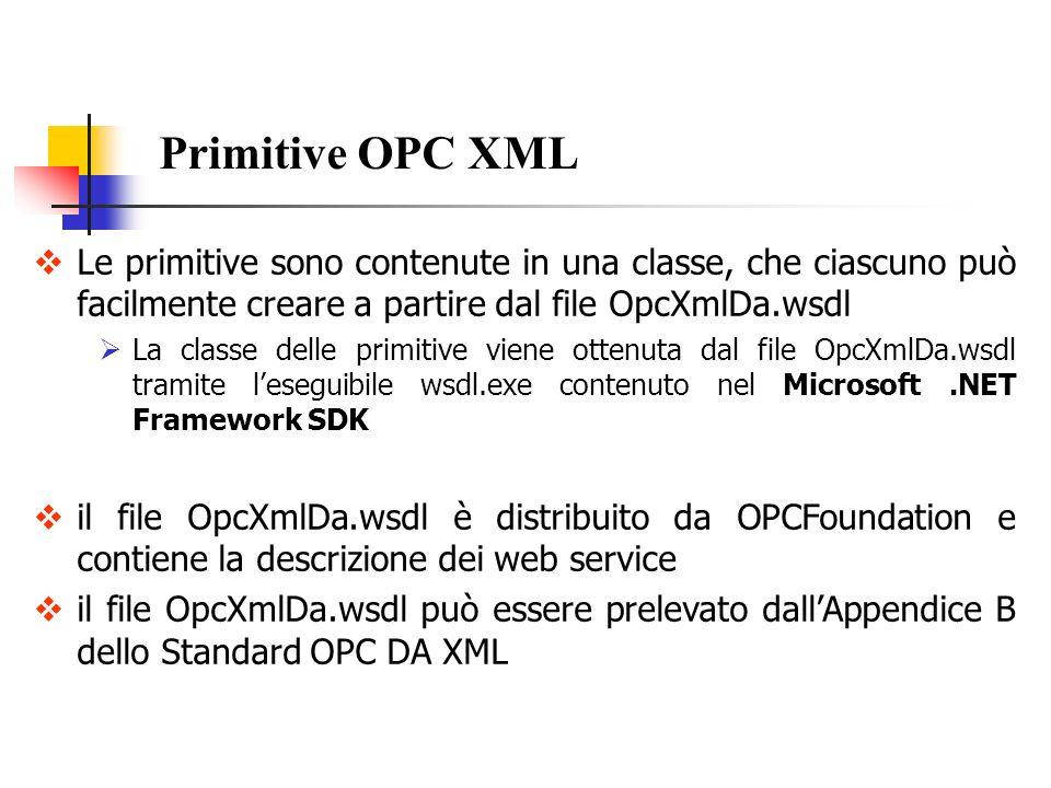 Primitive OPC XML Le primitive sono contenute in una classe, che ciascuno può facilmente creare a partire dal file OpcXmlDa.wsdl.