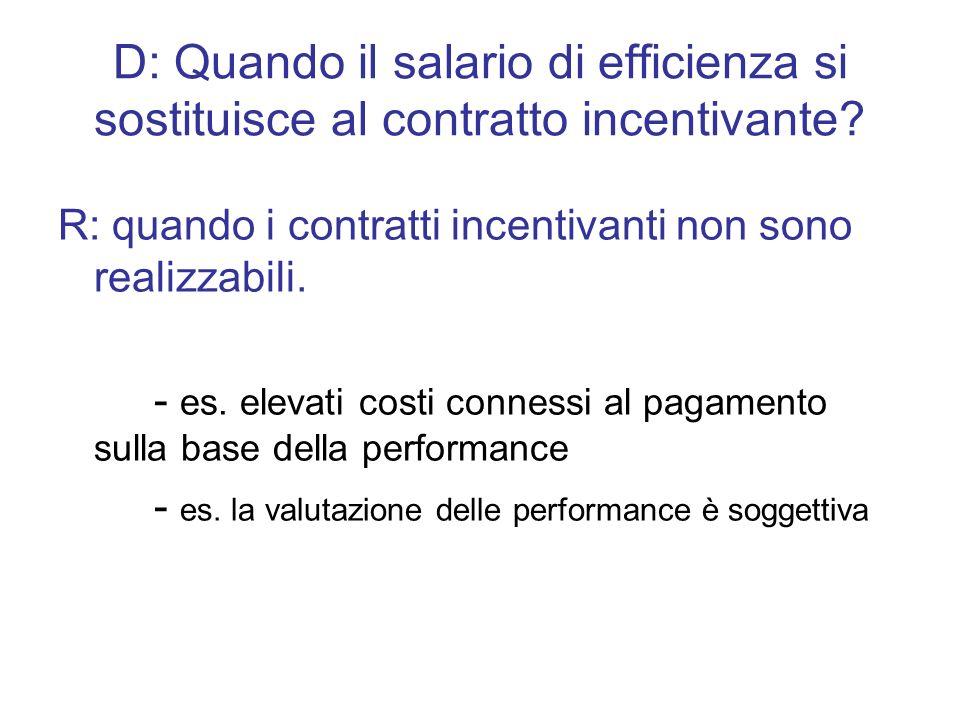 D: Quando il salario di efficienza si sostituisce al contratto incentivante