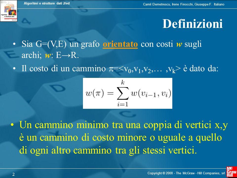 Definizioni Sia G=(V,E) un grafo orientato con costi w sugli archi; w: E→R. Il costo di un cammino p=<v0,v1,v2,… ,vk> è dato da: