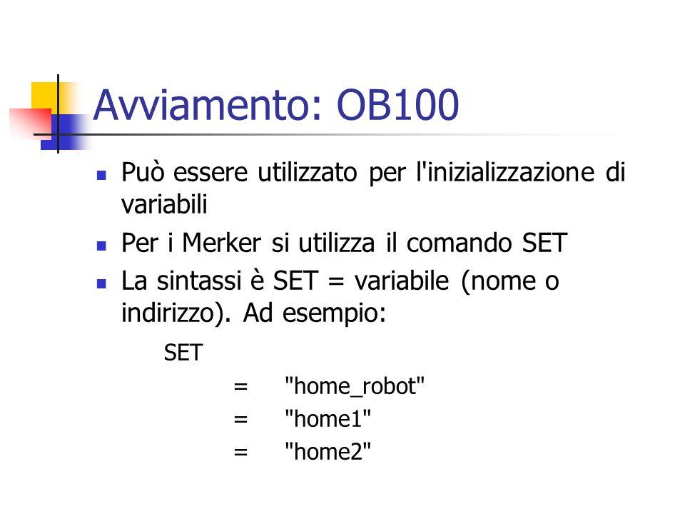 Avviamento: OB100 Può essere utilizzato per l inizializzazione di variabili. Per i Merker si utilizza il comando SET.