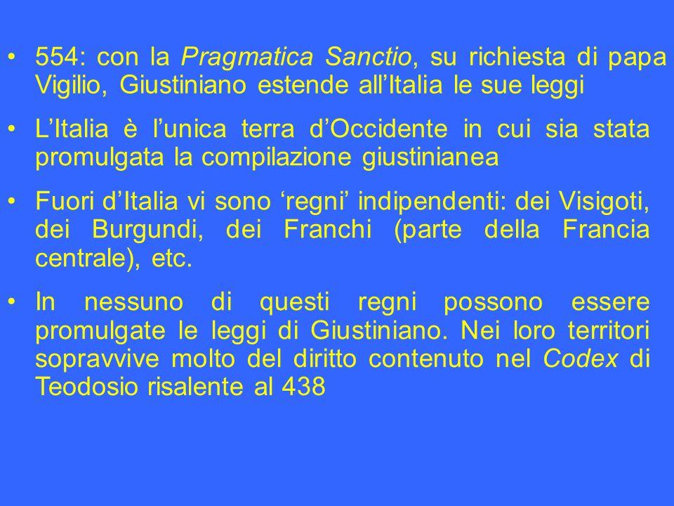 554: con la Pragmatica Sanctio, su richiesta di papa Vigilio, Giustiniano estende all'Italia le sue leggi