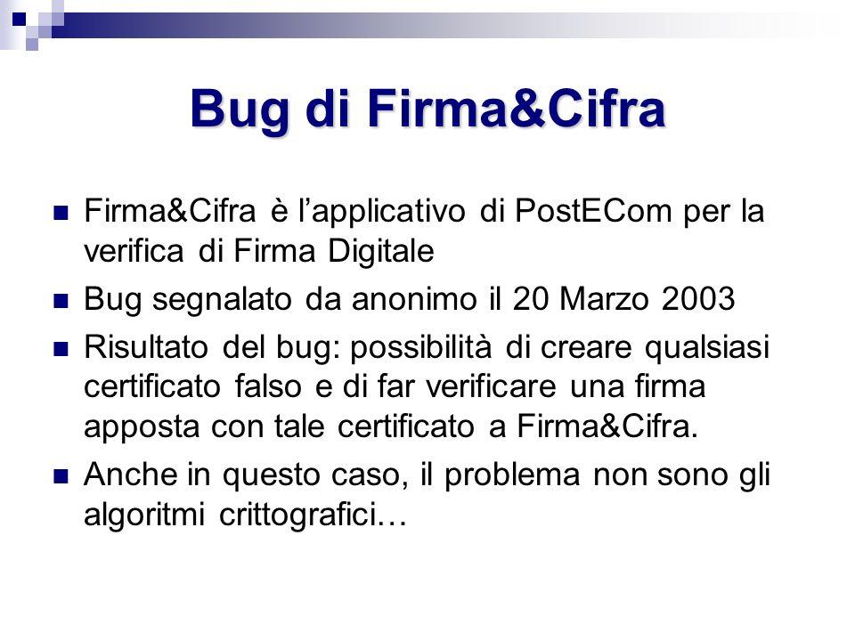 Bug di Firma&Cifra Firma&Cifra è l'applicativo di PostECom per la verifica di Firma Digitale. Bug segnalato da anonimo il 20 Marzo 2003.