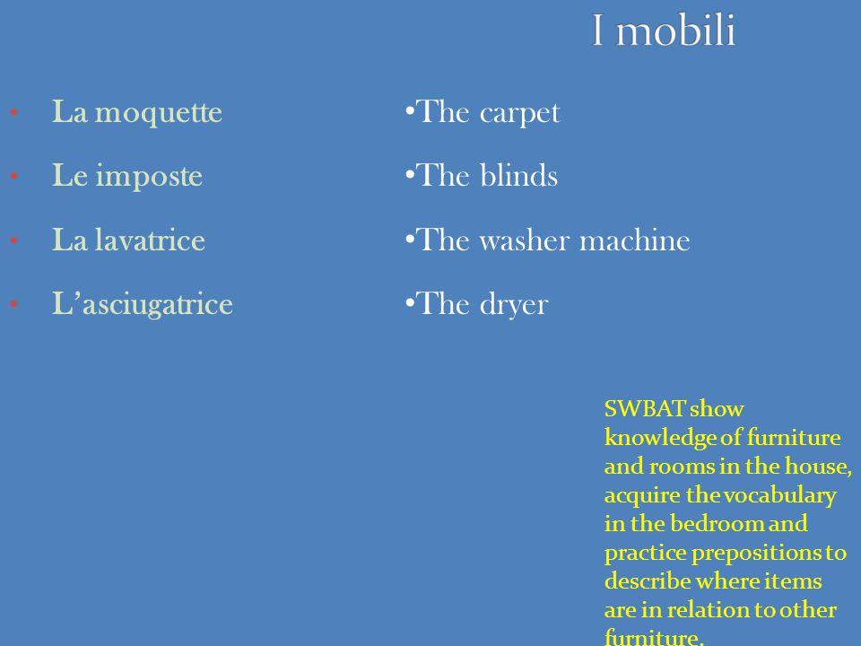 I mobili La moquette Le imposte La lavatrice L'asciugatrice The carpet