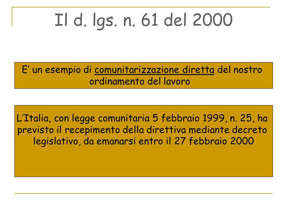 Il d. lgs. n. 61 del 2000 E' un esempio di comunitarizzazione diretta del nostro. ordinamento del lavoro.