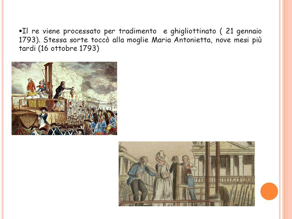 Il re viene processato per tradimento e ghigliottinato ( 21 gennaio 1793).