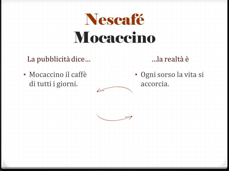 Nescafé Mocaccino La pubblicità dice… …la realtà è