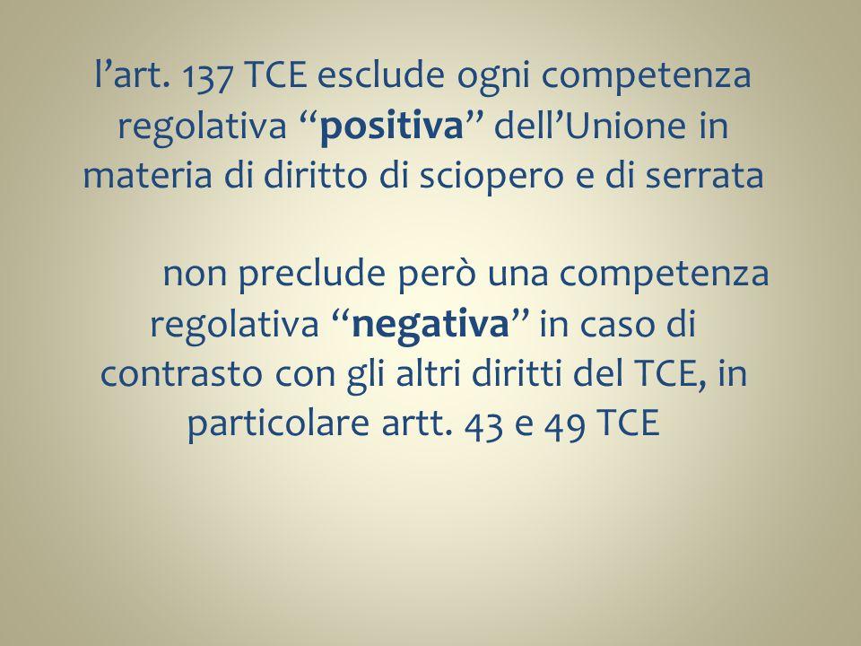 l'art. 137 TCE esclude ogni competenza regolativa positiva dell'Unione in materia di diritto di sciopero e di serrata
