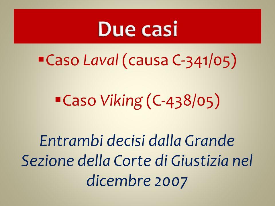Due casi Caso Laval (causa C-341/05) Caso Viking (C-438/05)