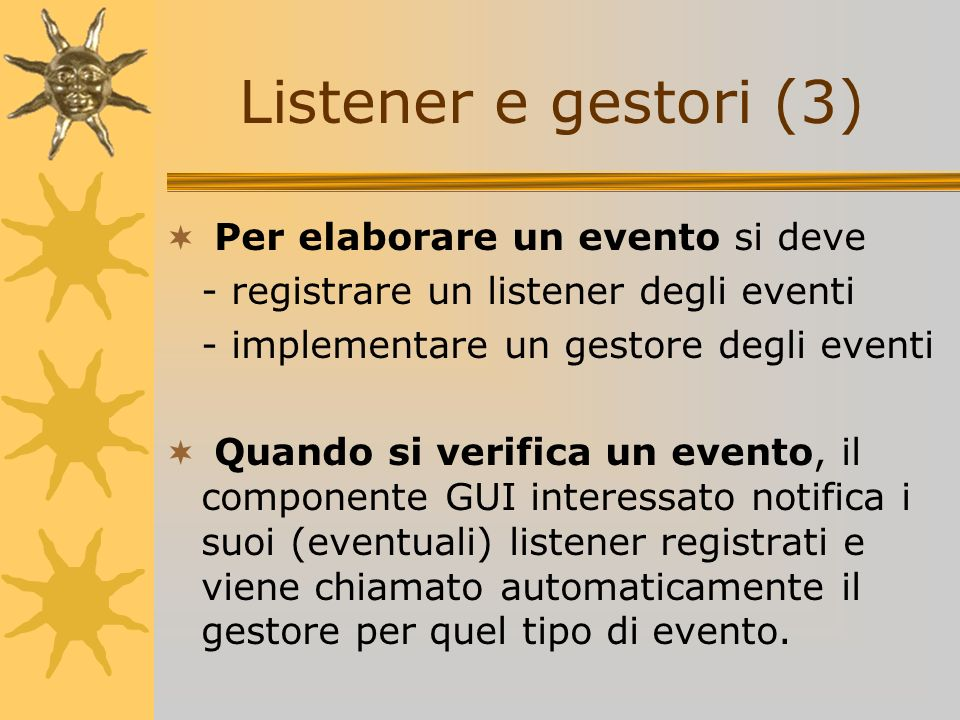 Listener e gestori (3) Per elaborare un evento si deve