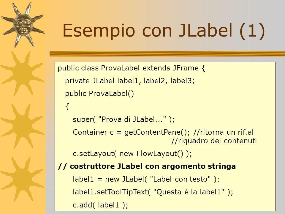 Esempio con JLabel (1) public class ProvaLabel extends JFrame {