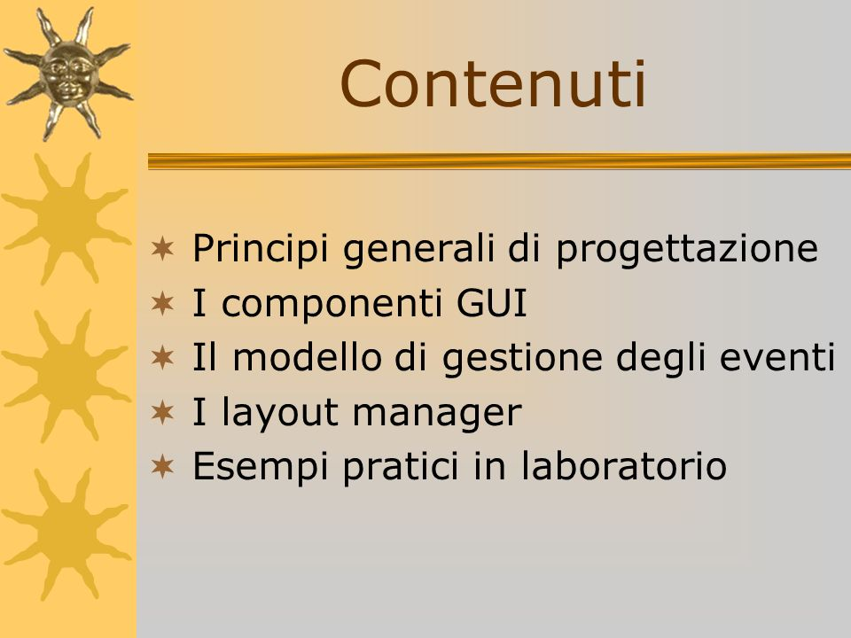 Contenuti Principi generali di progettazione I componenti GUI