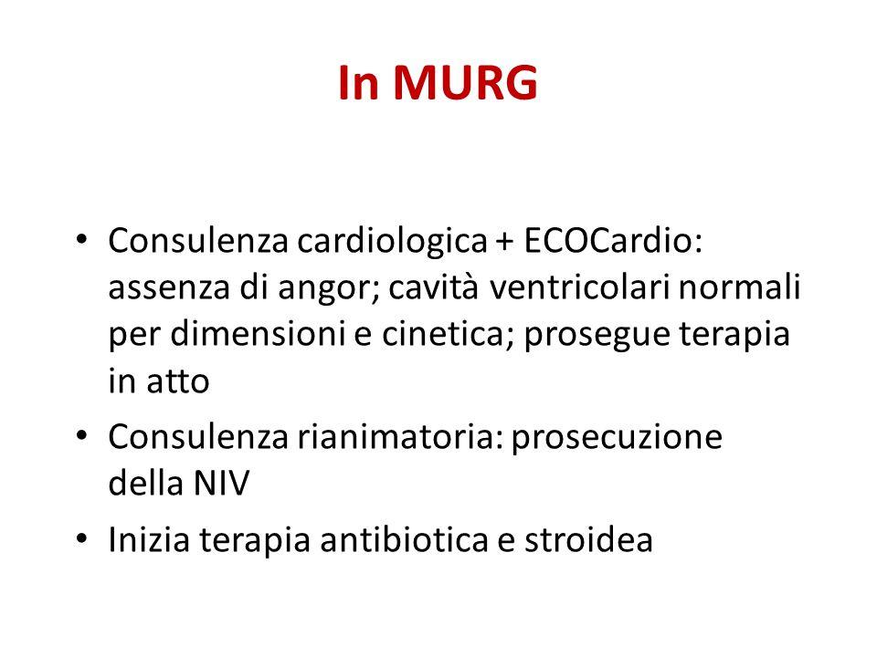 In MURG Consulenza cardiologica + ECOCardio: assenza di angor; cavità ventricolari normali per dimensioni e cinetica; prosegue terapia in atto.