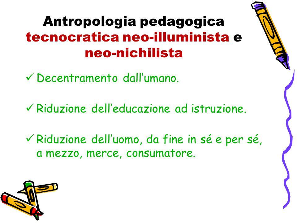 Antropologia pedagogica tecnocratica neo-illuminista e neo-nichilista