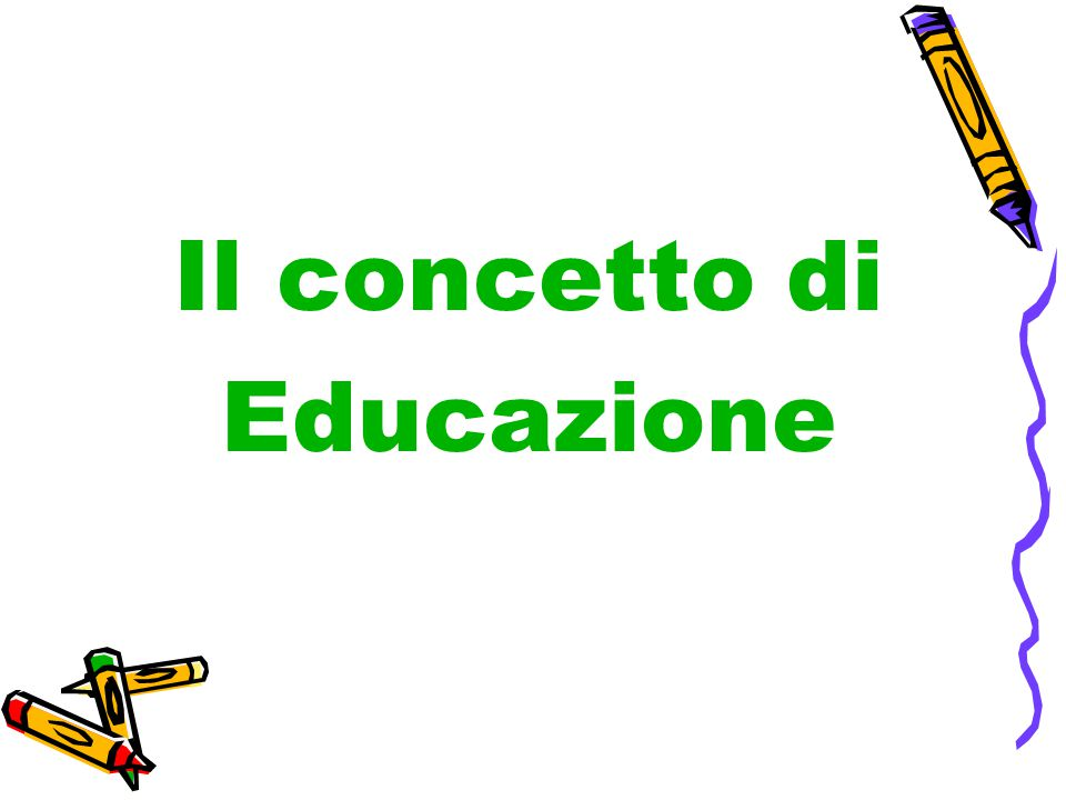 Il concetto di Educazione