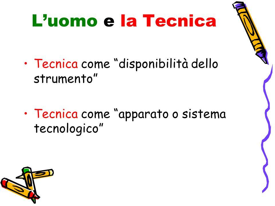 L'uomo e la Tecnica Tecnica come disponibilità dello strumento