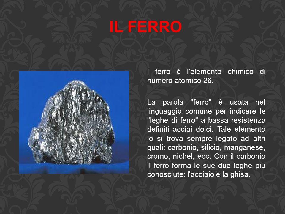 IL FERRO l ferro è l elemento chimico di numero atomico 26.