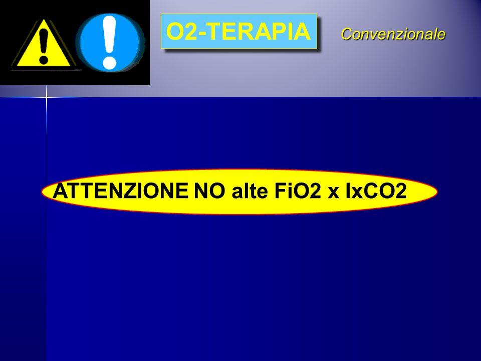 O2-TERAPIA Convenzionale ATTENZIONE NO alte FiO2 x IxCO2