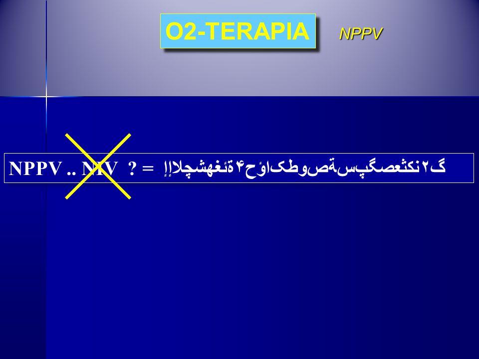 O2-TERAPIA NPPV NPPV .. NIV = گ۲نكثعصگپﺲﺔﺺﻭﻄﮏاؤح۴ةئغهشچلاإإ
