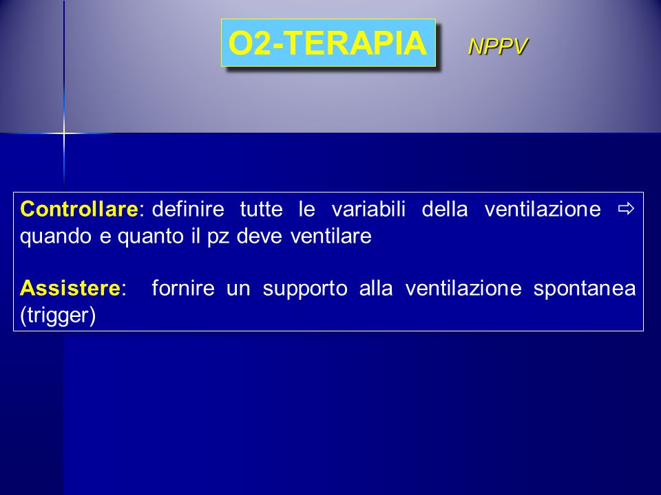 O2-TERAPIA NPPV. Controllare: definire tutte le variabili della ventilazione  quando e quanto il pz deve ventilare.