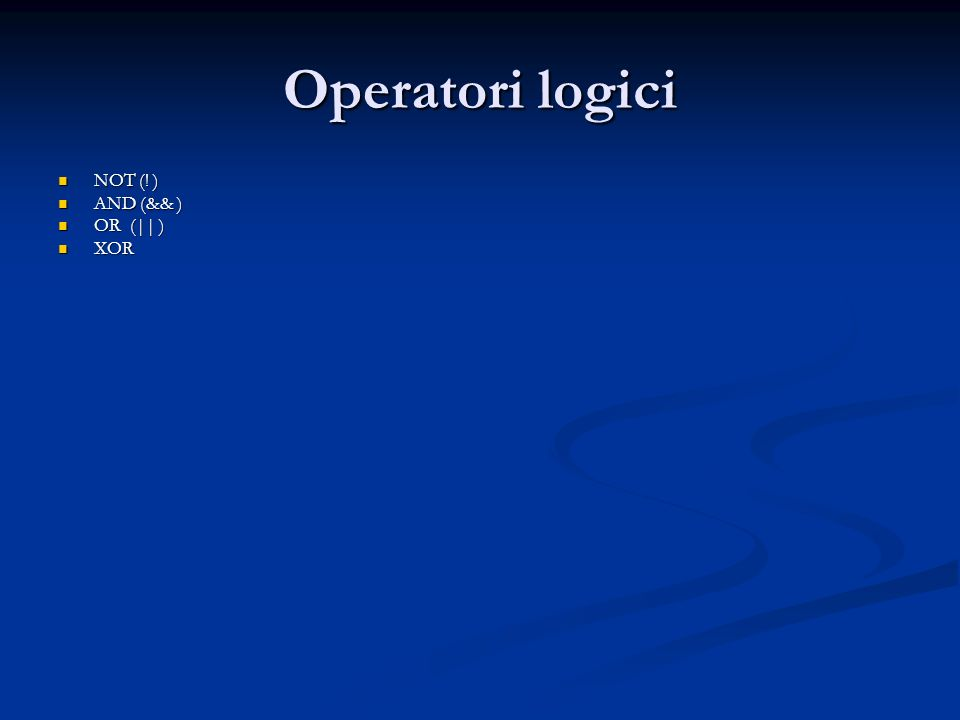Operatori logici NOT (! ) AND (&& ) OR (|| ) XOR