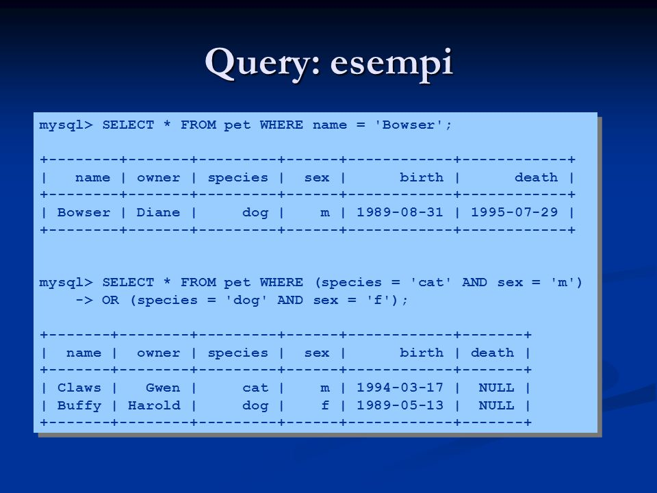 Query: esempi mysql> SELECT * FROM pet WHERE name = Bowser ;