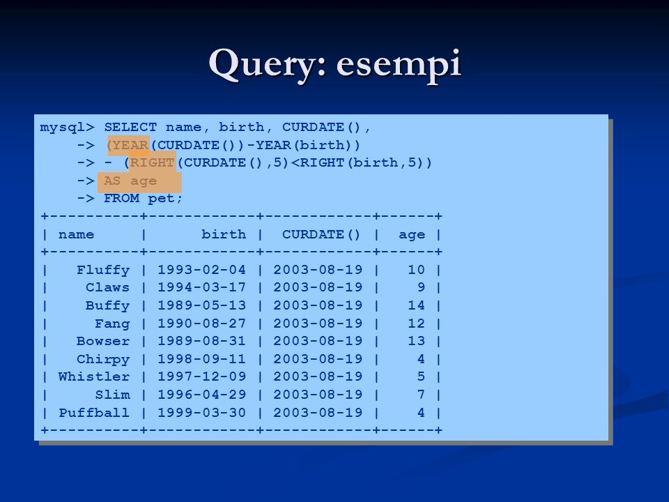 Query: esempi mysql> SELECT name, birth, CURDATE(),