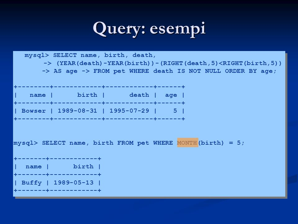Query: esempi mysql> SELECT name, birth, death,