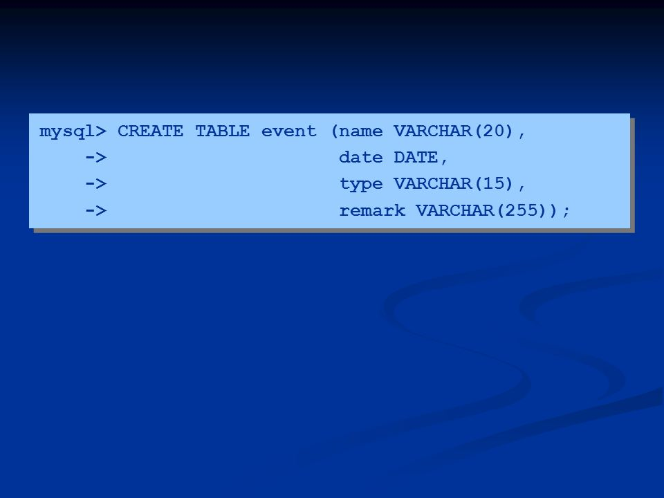 mysql> CREATE TABLE event (name VARCHAR(20),