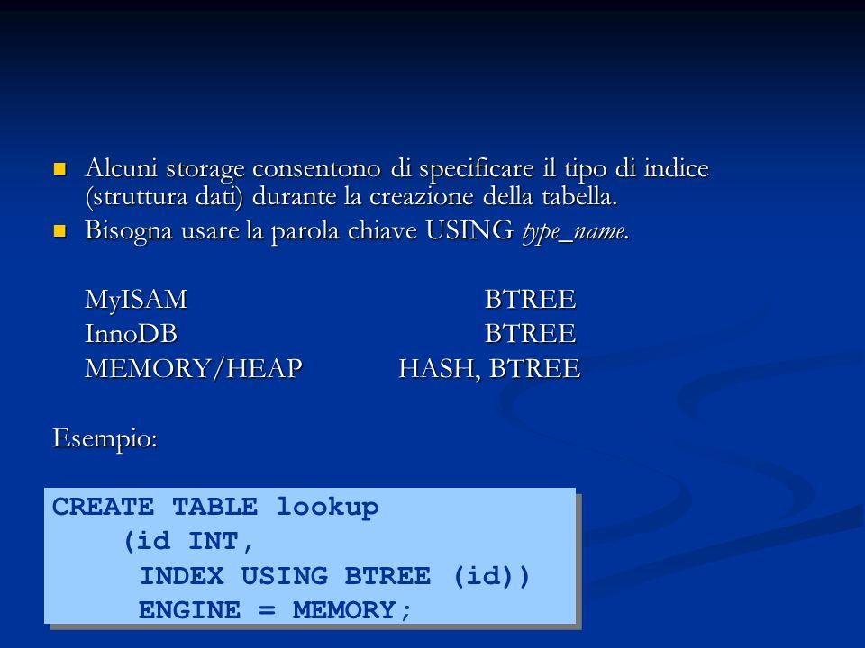 Alcuni storage consentono di specificare il tipo di indice (struttura dati) durante la creazione della tabella.