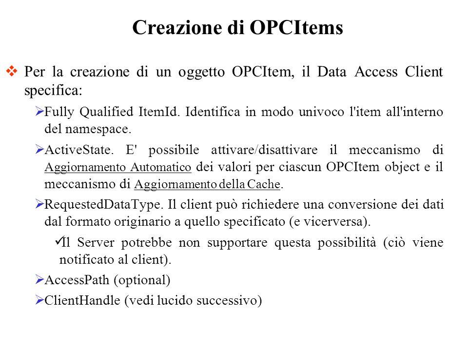 Creazione di OPCItems Per la creazione di un oggetto OPCItem, il Data Access Client specifica: