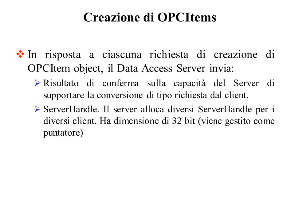 Creazione di OPCItemsIn risposta a ciascuna richiesta di creazione di OPCItem object, il Data Access Server invia: